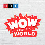 NPR Wow in the World podcast