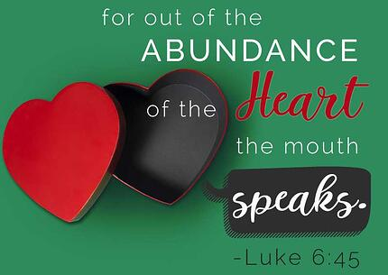 from the abundance of the heart